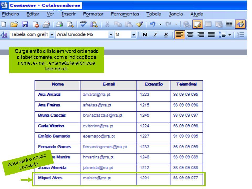 Surge então a lista em word ordenada alfabeticamente, com a indicação de nome, e-mail, extensão telefónica e telemóvel: Aqui está o nosso contacto