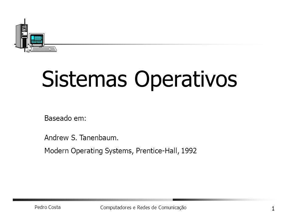 Pedro Costa Computadores e Redes de Comunicação 1 Sistemas Operativos Baseado em: Andrew S. Tanenbaum. Modern Operating Systems, Prentice-Hall, 1992
