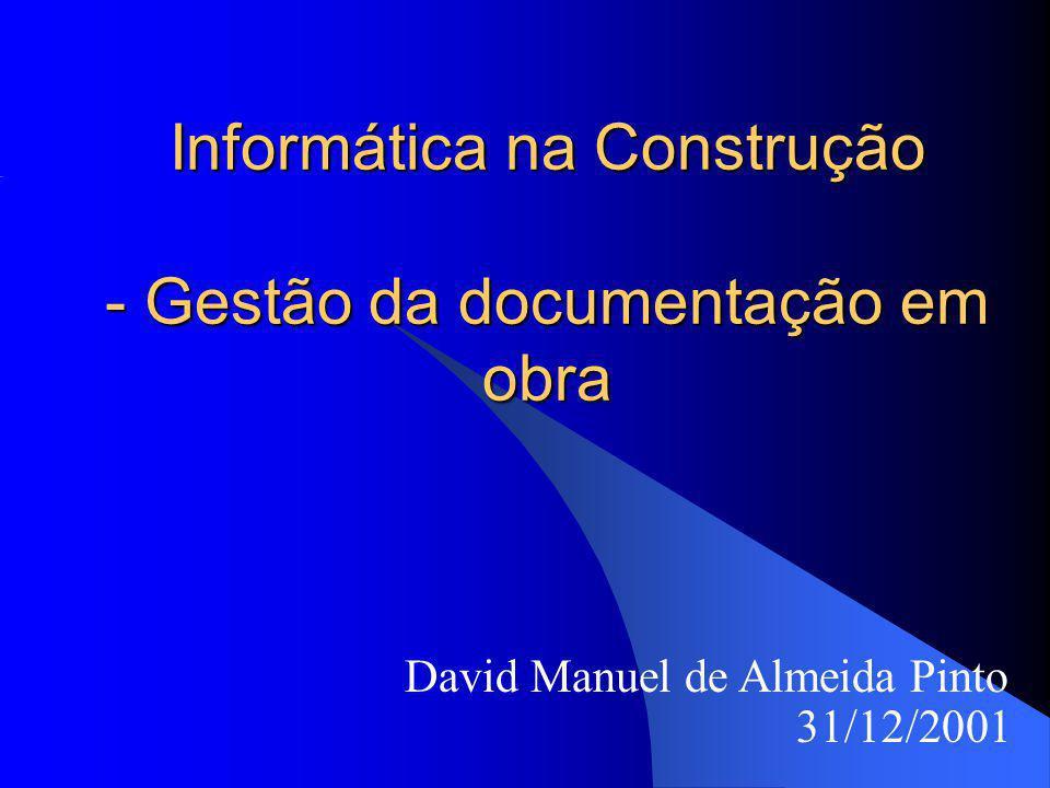 Informática na Construção - Gestão da documentação em obra David Manuel de Almeida Pinto 31/12/2001