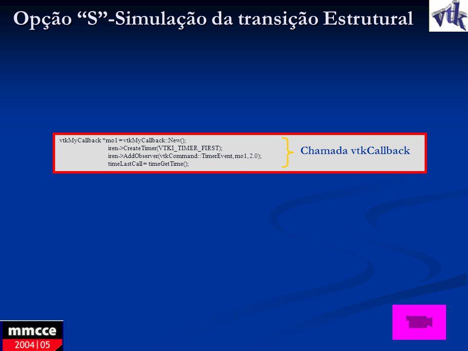 Opção S-Simulação da transição Estrutural Opção S-Simulação da transição Estrutural vtkMyCallback *mo1 = vtkMyCallback::New(); iren->CreateTimer(VTKI_