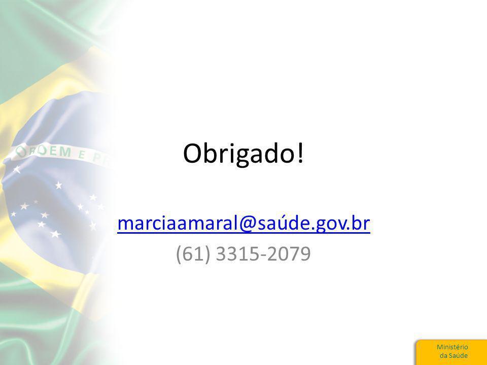Ministério da Saúde Obrigado! marciaamaral@saúde.gov.br (61) 3315-2079