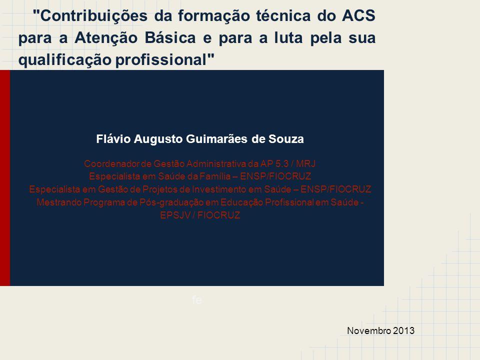 fe Novembro 2013 Flávio Augusto Guimarães de Souza Coordenador de Gestão Administrativa da AP 5.3 / MRJ Especialista em Saúde da Família – ENSP/FIOCRU