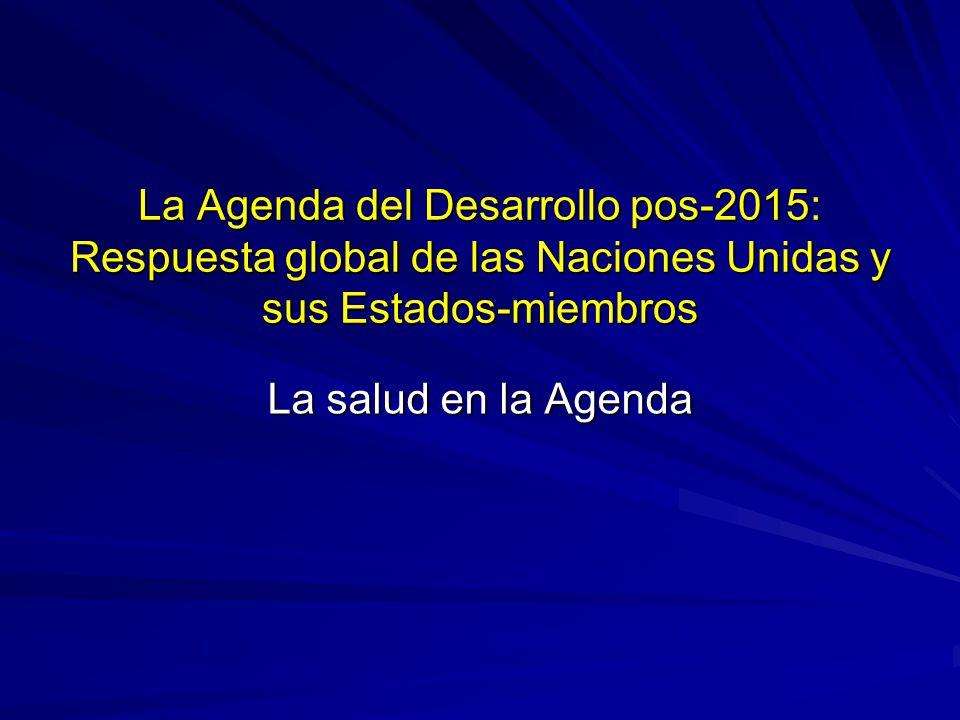 La Agenda del Desarrollo pos-2015: Respuesta global de las Naciones Unidas y sus Estados-miembros La salud en la Agenda