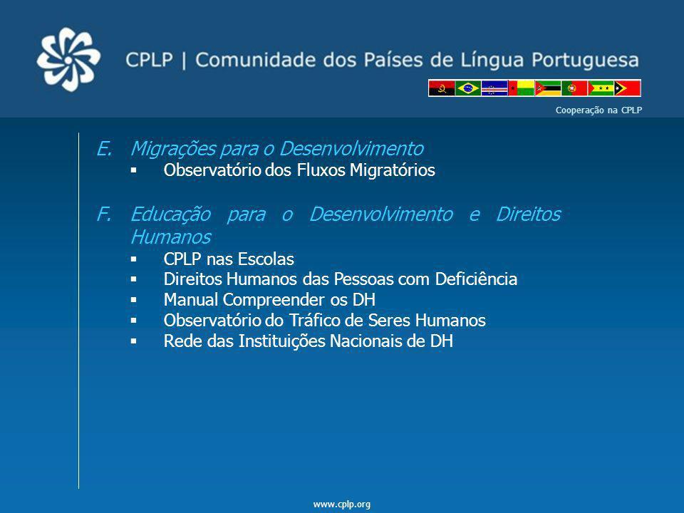 www.cplp.org Cooperação na CPLP E.Migrações para o Desenvolvimento Observatório dos Fluxos Migratórios F.Educação para o Desenvolvimento e Direitos Hu
