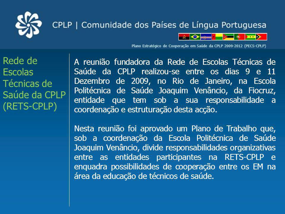 Plano Estratégico de Cooperação em Saúde da CPLP 2009-2012 (PECS-CPLP) A reunião fundadora da Rede de Escolas Técnicas de Saúde da CPLP realizou-se en