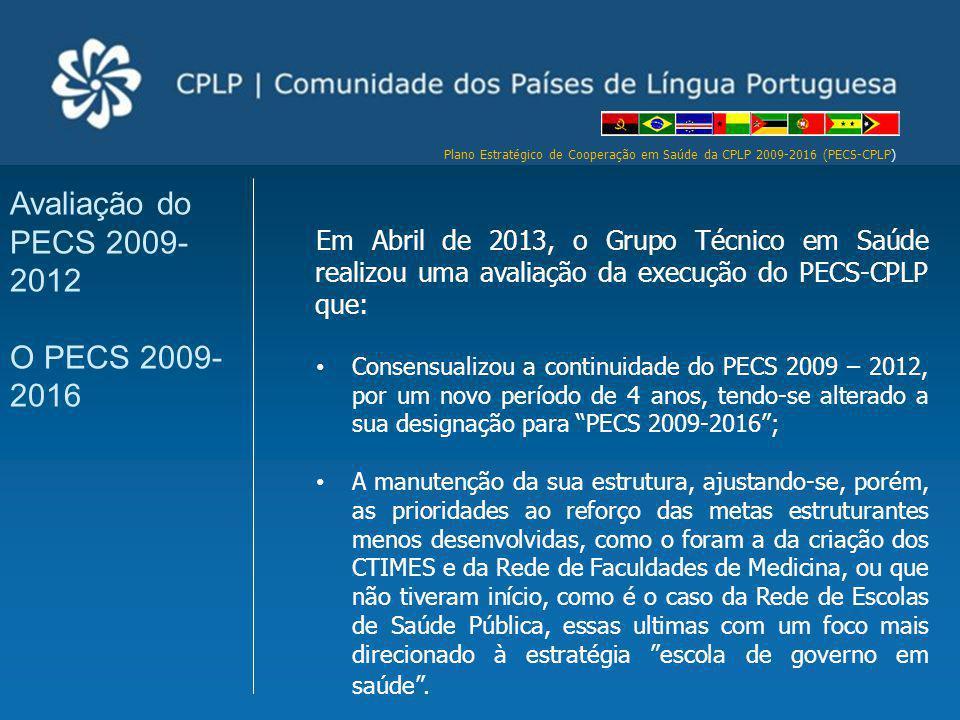 Plano Estratégico de Cooperação em Saúde da CPLP 2009-2016 (PECS-CPLP) Em Abril de 2013, o Grupo Técnico em Saúde realizou uma avaliação da execução d