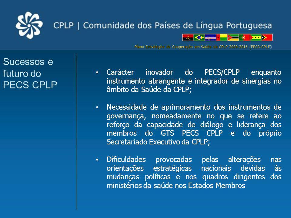 Plano Estratégico de Cooperação em Saúde da CPLP 2009-2016 (PECS-CPLP) Carácter inovador do PECS/CPLP enquanto instrumento abrangente e integrador de
