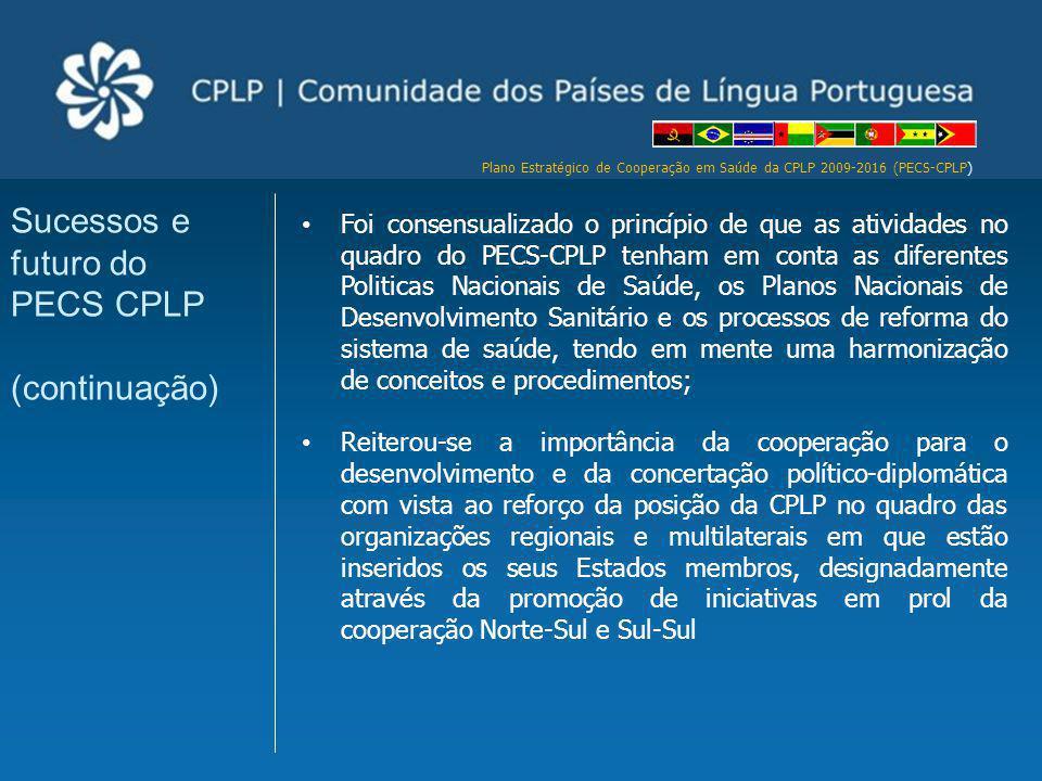 Plano Estratégico de Cooperação em Saúde da CPLP 2009-2016 (PECS-CPLP) Foi consensualizado o princípio de que as atividades no quadro do PECS-CPLP ten