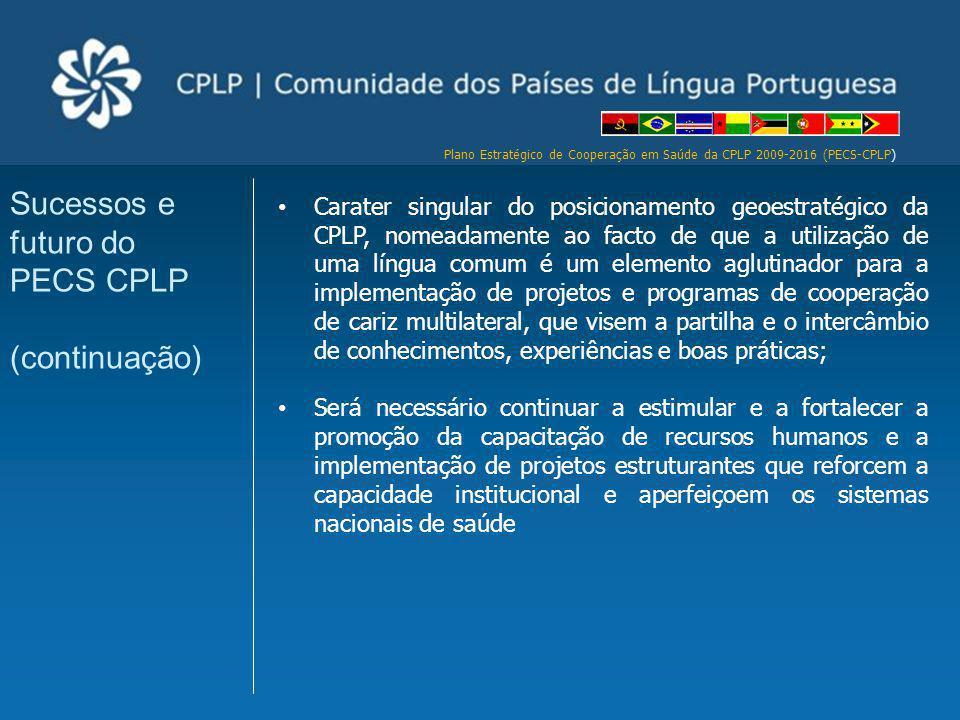 Plano Estratégico de Cooperação em Saúde da CPLP 2009-2016 (PECS-CPLP) Carater singular do posicionamento geoestratégico da CPLP, nomeadamente ao fact