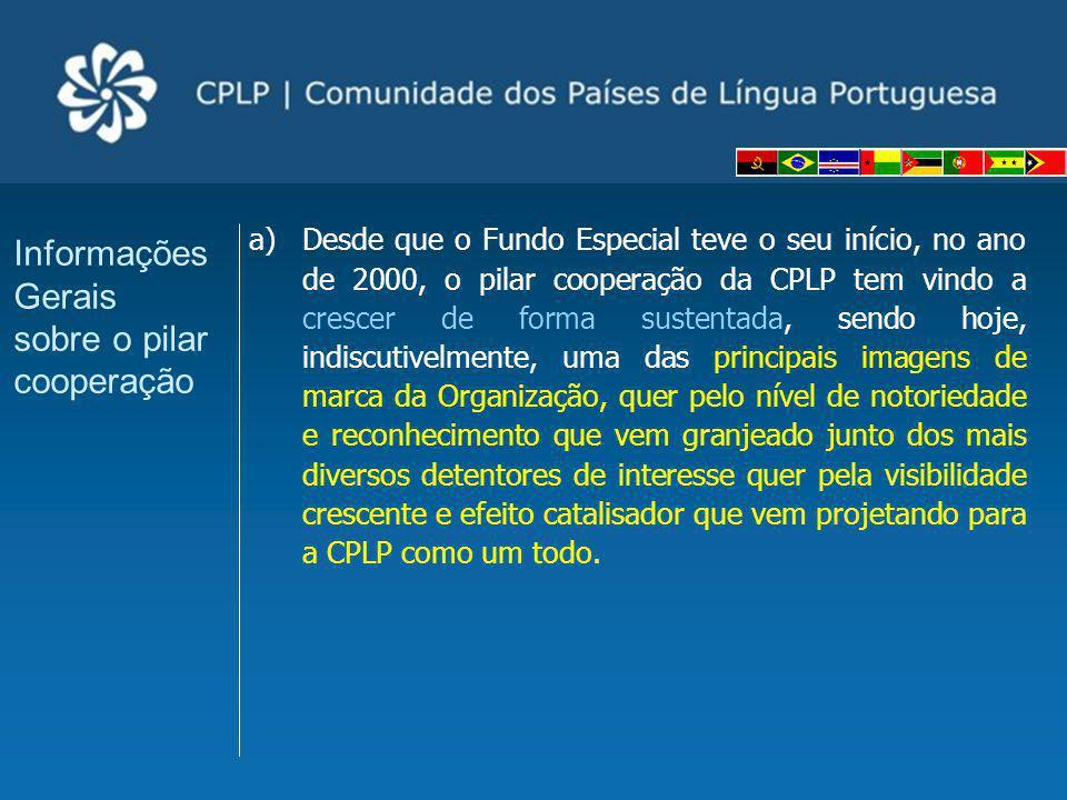 a)Desde que o Fundo Especial teve o seu início, no ano de 2000, o pilar cooperação da CPLP tem vindo a crescer de forma sustentada, sendo hoje, indisc