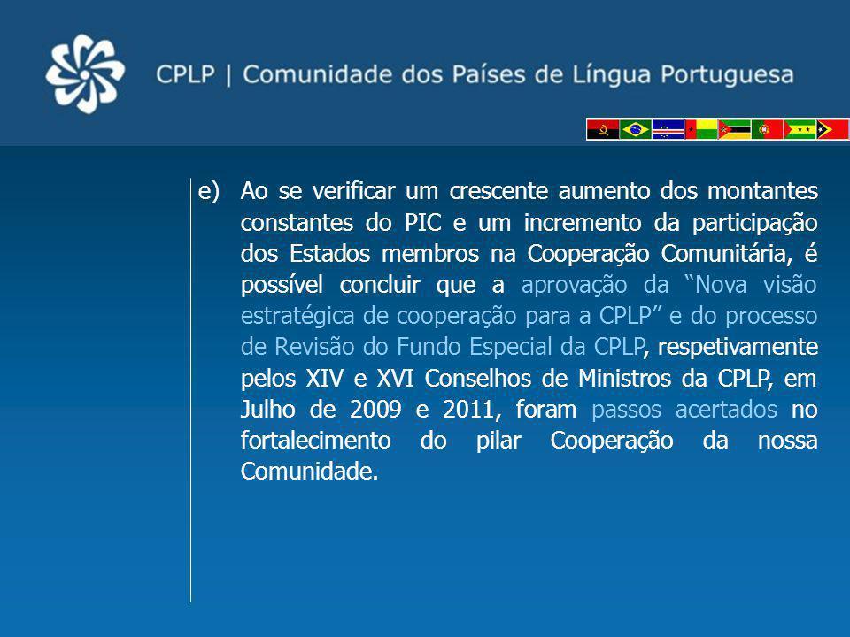 e)Ao se verificar um crescente aumento dos montantes constantes do PIC e um incremento da participação dos Estados membros na Cooperação Comunitária,