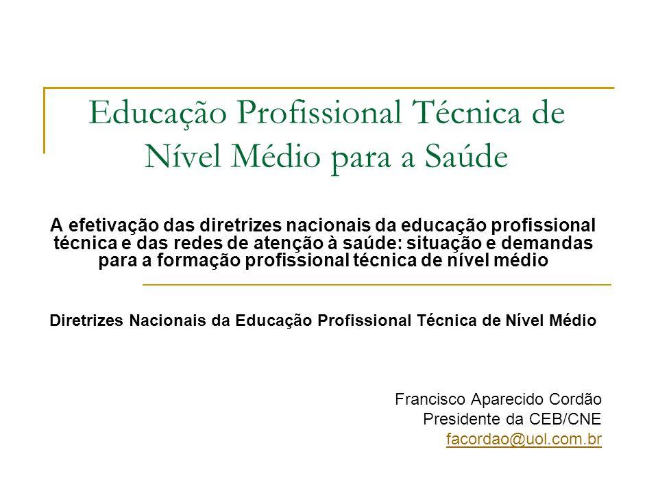 Educação Profissional Técnica de Nível Médio para a Saúde A efetivação das diretrizes nacionais da educação profissional técnica e das redes de atençã