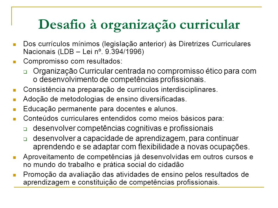 Desafio à organização curricular Dos currículos mínimos (legislação anterior) às Diretrizes Curriculares Nacionais (LDB – Lei nº. 9.394/1996) Compromi