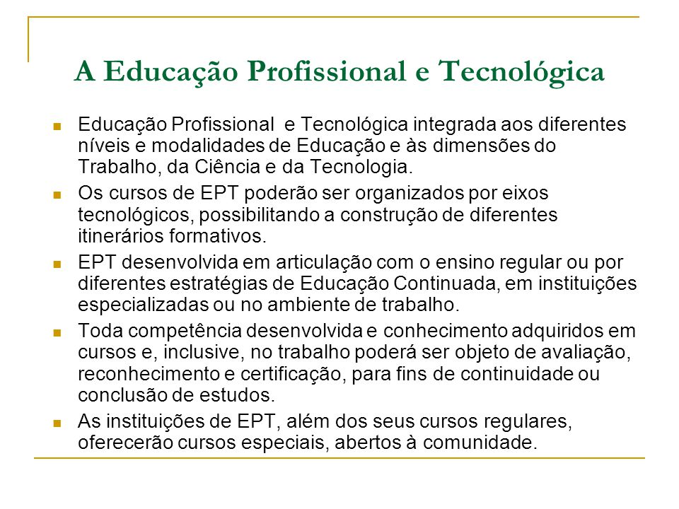 A Educação Profissional e Tecnológica Educação Profissional e Tecnológica integrada aos diferentes níveis e modalidades de Educação e às dimensões do