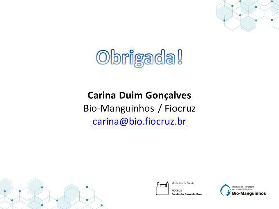 Carina Duim Gonçalves Bio-Manguinhos / Fiocruz carina@bio.fiocruz.br