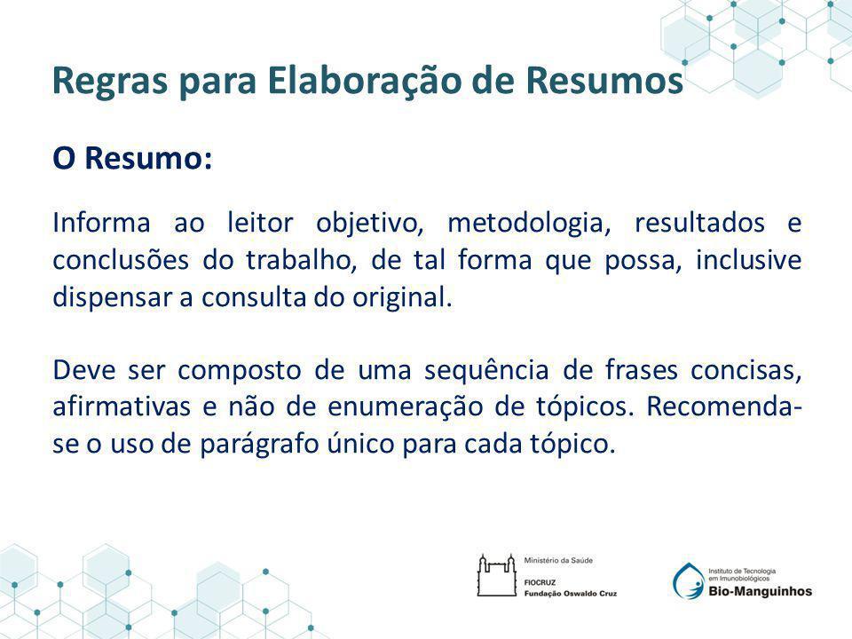 Regras para Elaboração de Resumos O Resumo: Informa ao leitor objetivo, metodologia, resultados e conclusões do trabalho, de tal forma que possa, incl