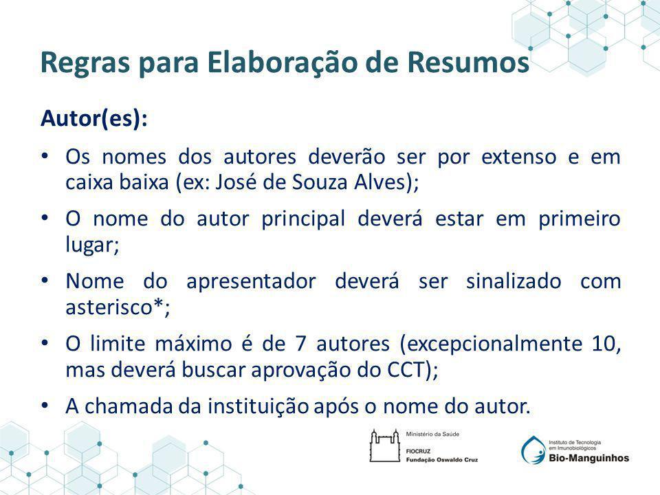 Regras para Elaboração de Resumos Autor(es): Os nomes dos autores deverão ser por extenso e em caixa baixa (ex: José de Souza Alves); O nome do autor