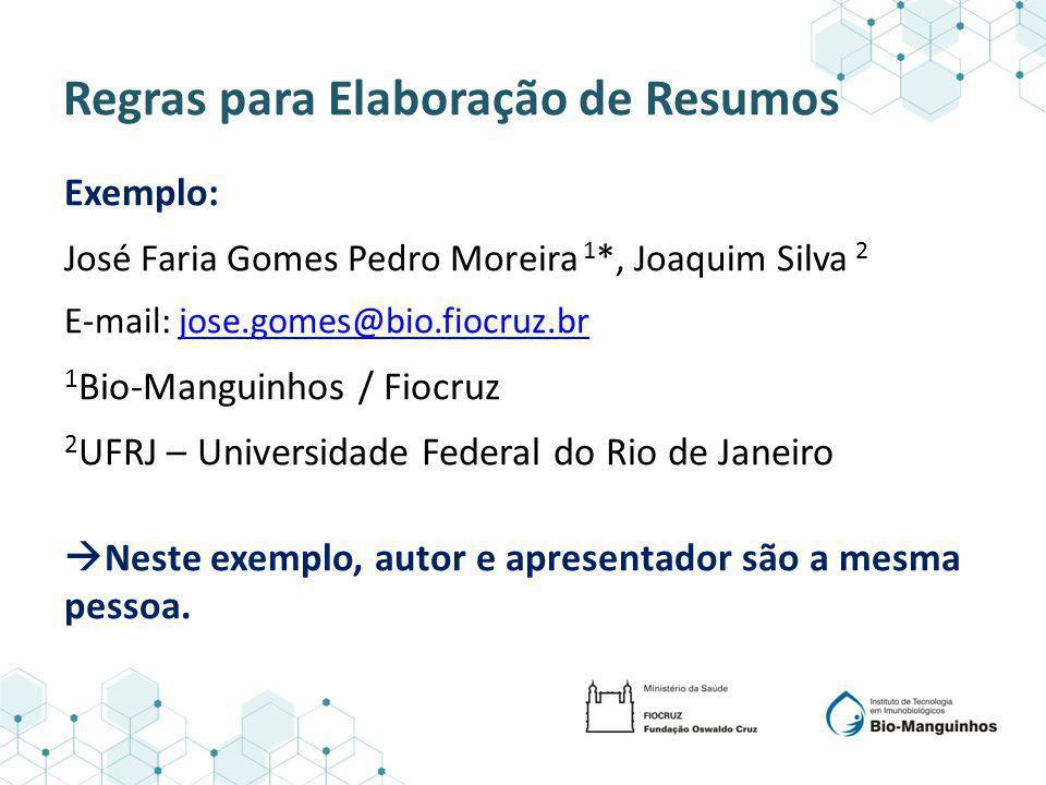 Regras para Elaboração de Resumos Exemplo: José Faria Gomes Pedro Moreira 1 *, Joaquim Silva 2 E-mail: jose.gomes@bio.fiocruz.brjose.gomes@bio.fiocruz