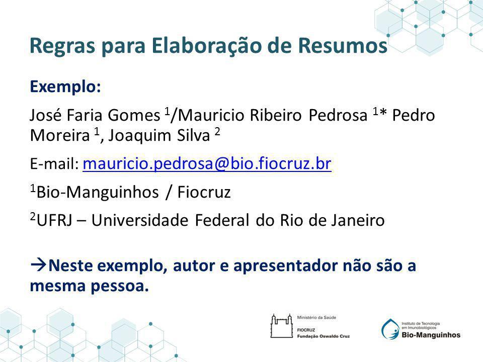 Regras para Elaboração de Resumos Exemplo: José Faria Gomes 1 /Mauricio Ribeiro Pedrosa 1 * Pedro Moreira 1, Joaquim Silva 2 E-mail: mauricio.pedrosa@