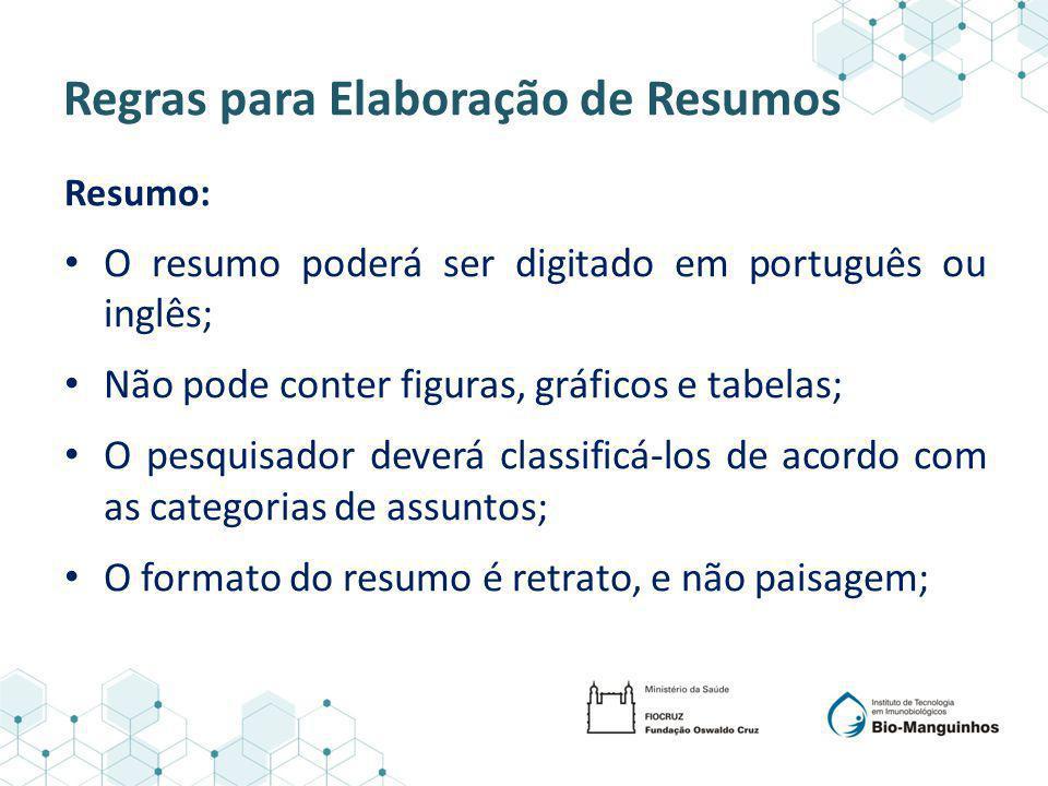 Regras para Elaboração de Resumos Resumo: O resumo poderá ser digitado em português ou inglês; Não pode conter figuras, gráficos e tabelas; O pesquisa