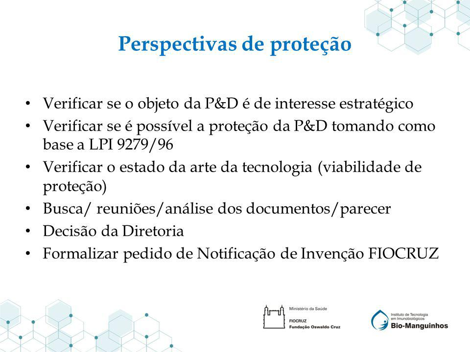 Perspectivas de proteção Verificar se o objeto da P&D é de interesse estratégico Verificar se é possível a proteção da P&D tomando como base a LPI 927