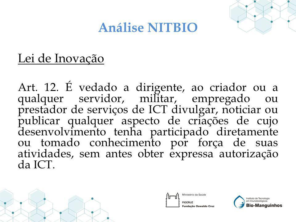 Análise NITBIO Lei de Inovação Art. 12. É vedado a dirigente, ao criador ou a qualquer servidor, militar, empregado ou prestador de serviços de ICT di