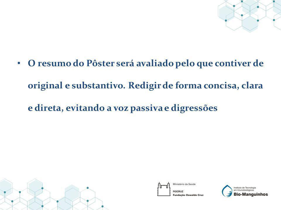 O resumo do Pôster será avaliado pelo que contiver de original e substantivo.