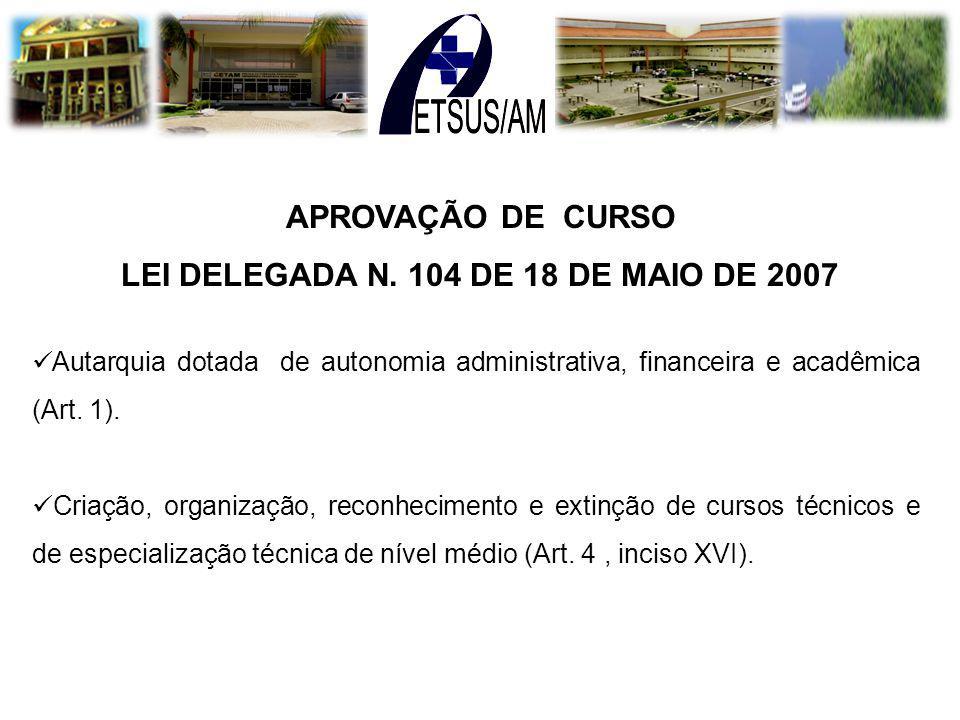 APROVAÇÃO DE CURSO LEI DELEGADA N. 104 DE 18 DE MAIO DE 2007 Autarquia dotada de autonomia administrativa, financeira e acadêmica (Art. 1). Criação, o
