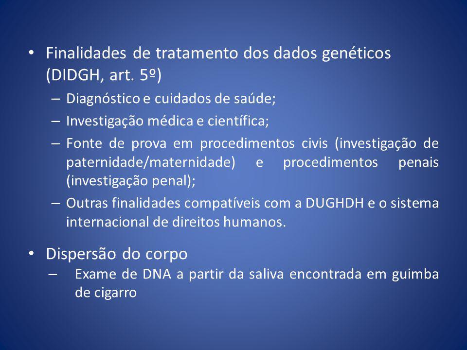 Finalidades de tratamento dos dados genéticos (DIDGH, art. 5º) – Diagnóstico e cuidados de saúde; – Investigação médica e científica; – Fonte de prova