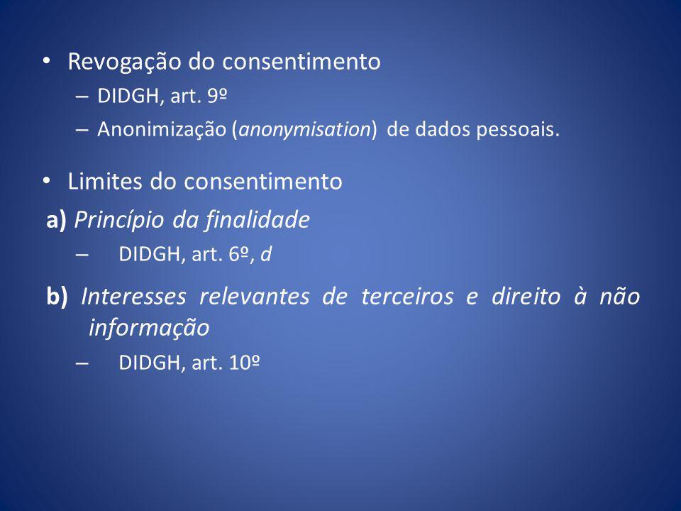 Revogação do consentimento – DIDGH, art. 9º – Anonimização (anonymisation) de dados pessoais. Limites do consentimento a) Princípio da finalidade – DI