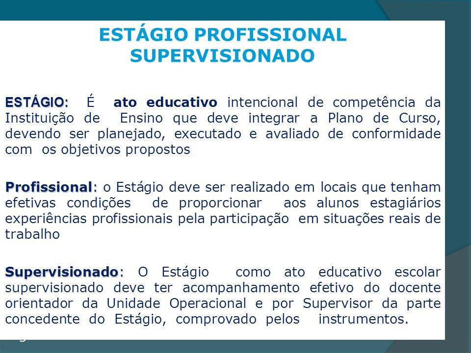 ESTÁGIO PROFISSIONAL SUPERVISIONADO ESTÁGIO: ESTÁGIO: É ato educativo intencional de competência da Instituição de Ensino que deve integrar a Plano de