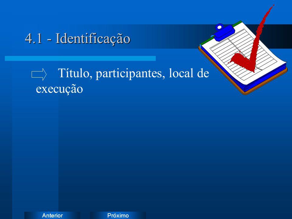 PróximoAnterior Título, participantes, local de execução 4.1 - Identificação
