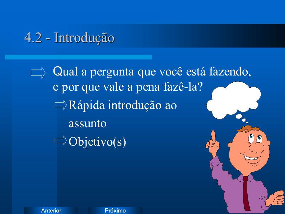 PróximoAnterior 4.2 - Introdução Q ual a pergunta que você está fazendo, e por que vale a pena fazê-la? Rápida introdução ao assunto Objetivo(s)