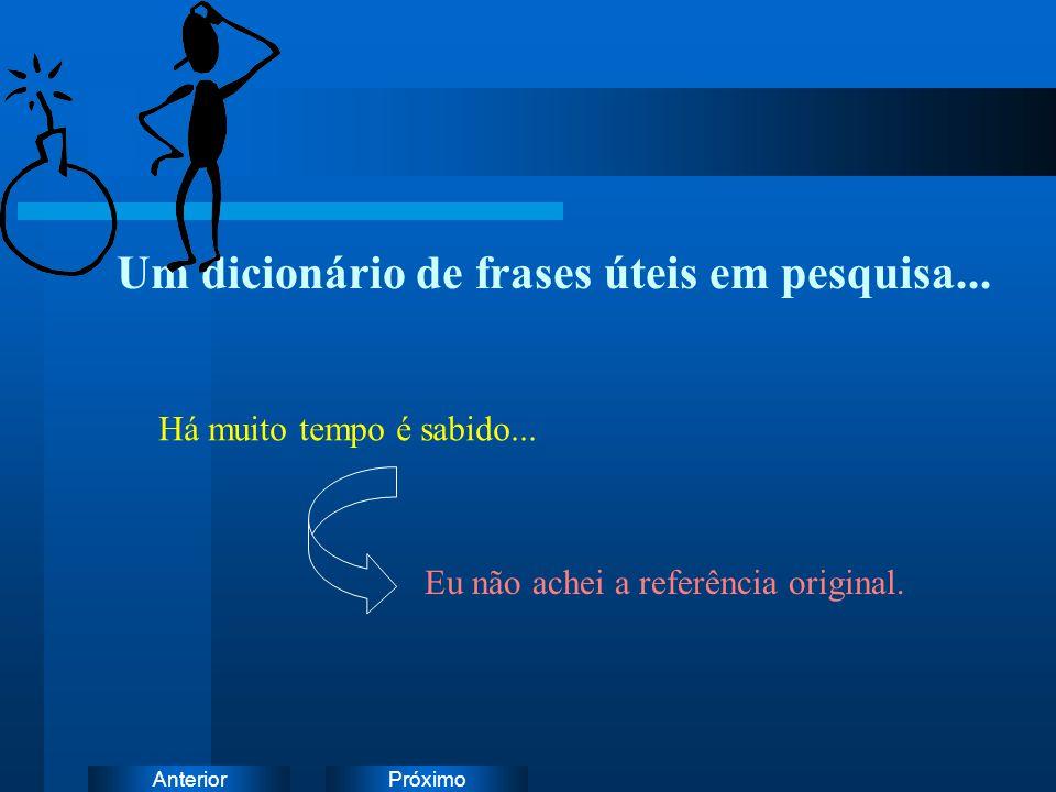 PróximoAnterior Um dicionário de frases úteis em pesquisa... Há muito tempo é sabido... Eu não achei a referência original.