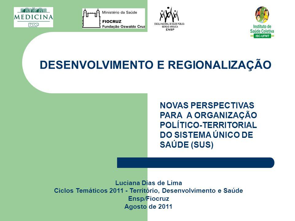 Luciana Dias de Lima Ciclos Temáticos 2011 - Território, Desenvolvimento e Saúde Ensp/Fiocruz Agosto de 2011 DESENVOLVIMENTO E REGIONALIZAÇÃO NOVAS PE