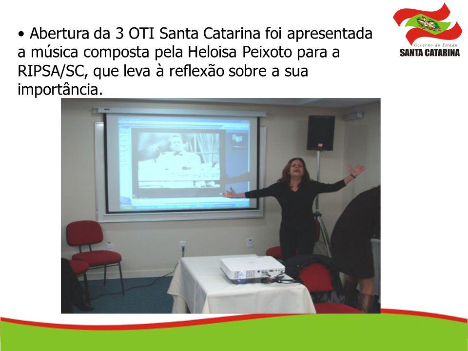 Abertura da 3 OTI Santa Catarina foi apresentada a música composta pela Heloisa Peixoto para a RIPSA/SC, que leva à reflexão sobre a sua importância.