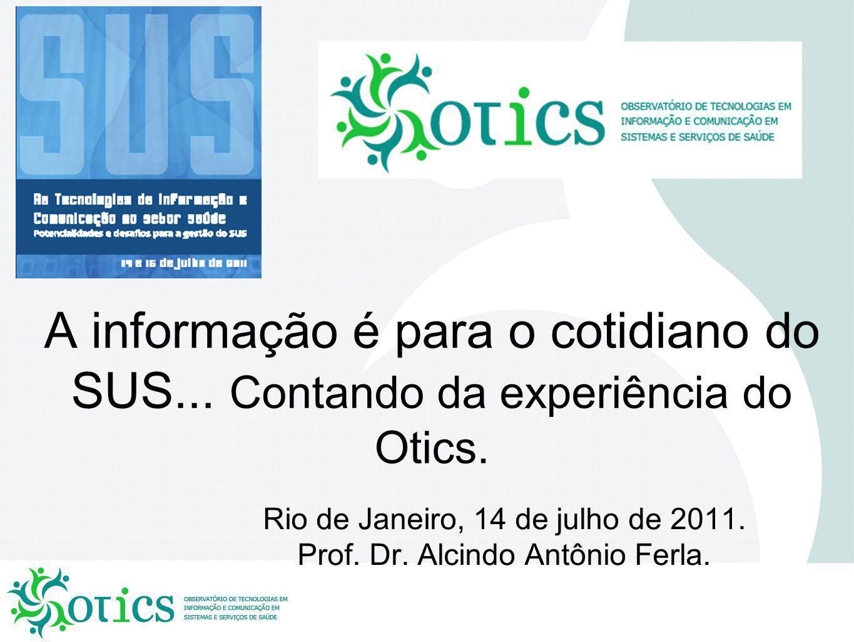 A informação é para o cotidiano do SUS...Contando da experiência do Otics.