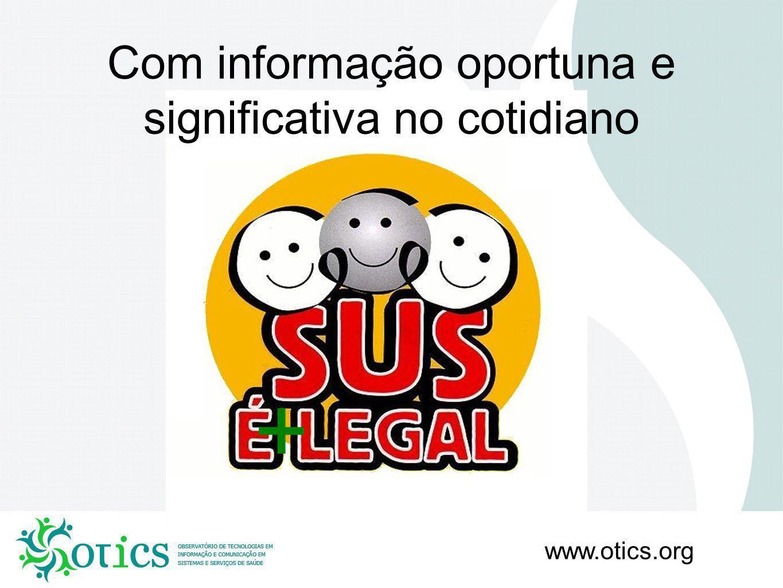 www.otics.org + Com informação oportuna e significativa no cotidiano