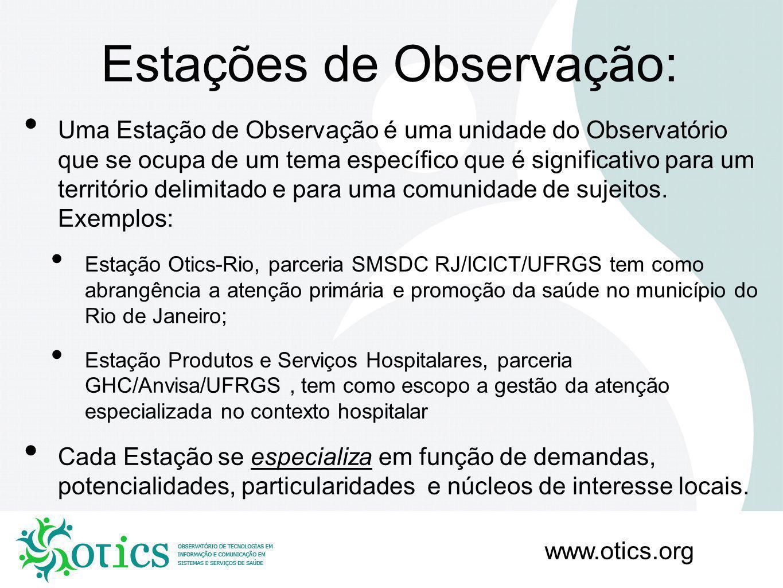 www.otics.org Núcleos de Observação: É uma unidade das Estações do Otics, constituída por um ambiente híbrido que reúne soluções e conhecimentos para a educação permanente e apoio à gestão em saúde, com atuação descentralizada num território conceitual ou geográfico específico.