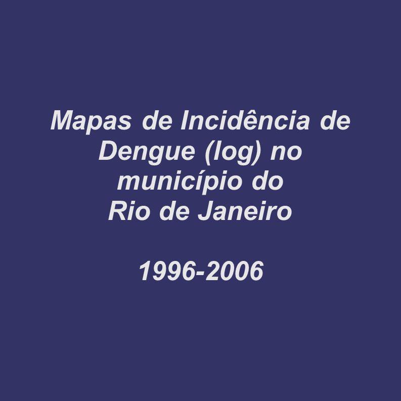 Mapas de Incidência de Dengue (log) no município do Rio de Janeiro 1996-2006
