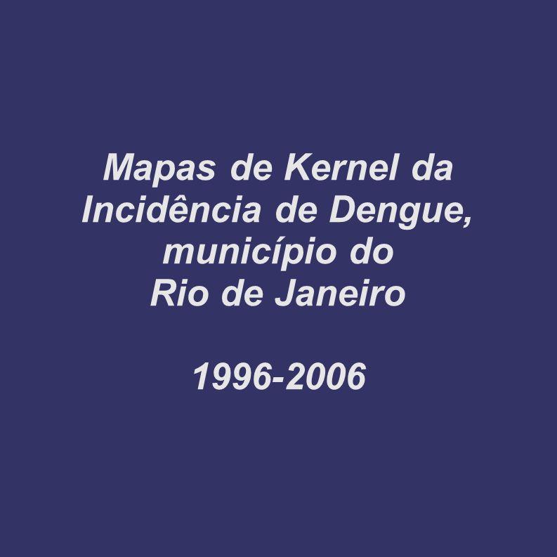 Mapas de Kernel da Incidência de Dengue, município do Rio de Janeiro 1996-2006