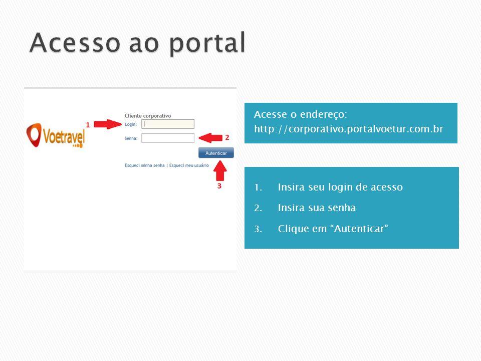 1. Insira seu login de acesso 2. Insira sua senha 3. Clique em Autenticar Acesse o endereço: http://corporativo.portalvoetur.com.br