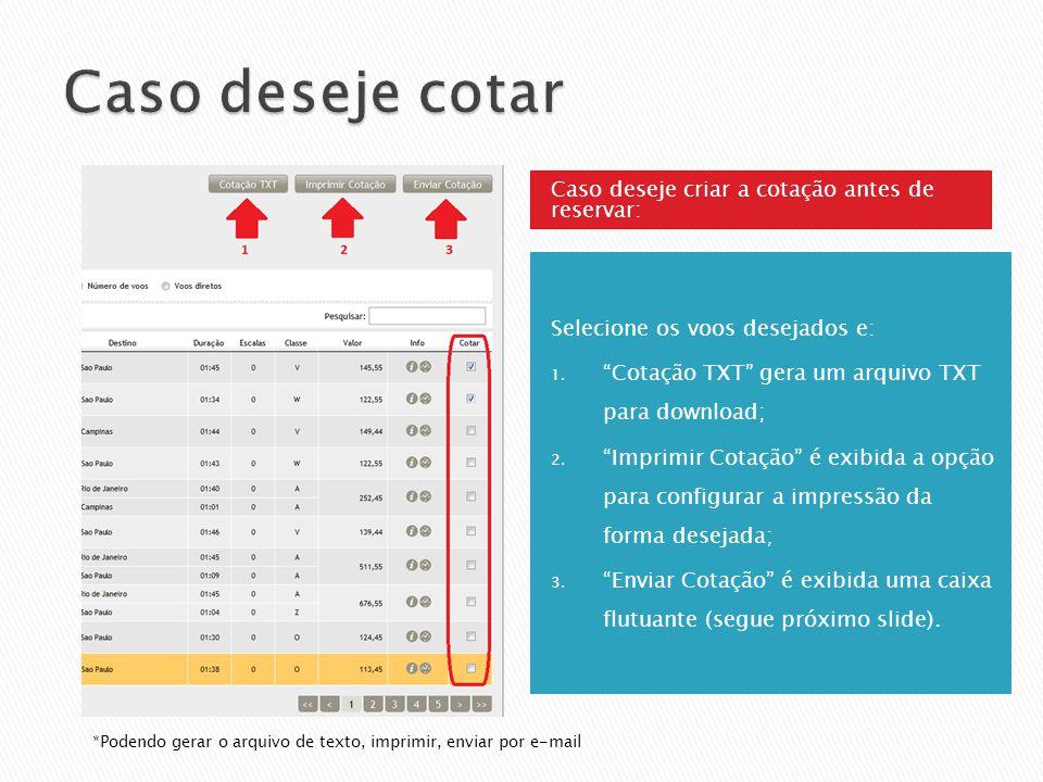 Caso deseje criar a cotação antes de reservar: Selecione os voos desejados e: 1. Cotação TXT gera um arquivo TXT para download; 2. Imprimir Cotação é