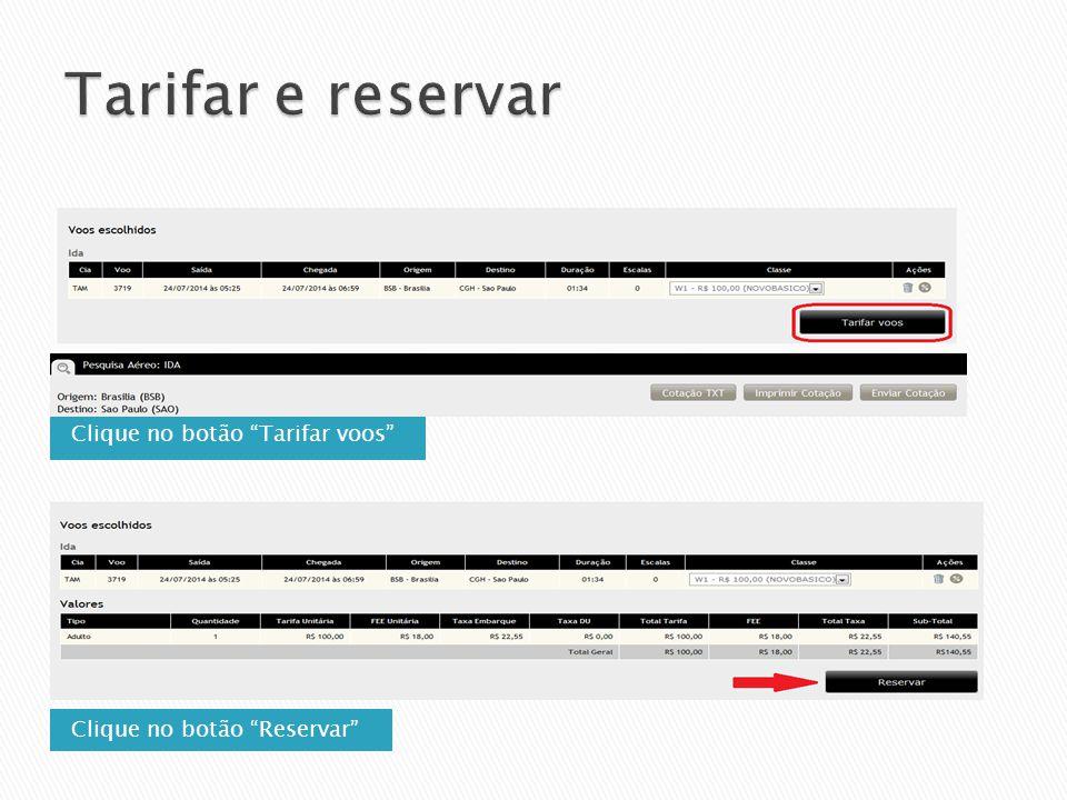 Clique no botão Tarifar voos Clique no botão Reservar