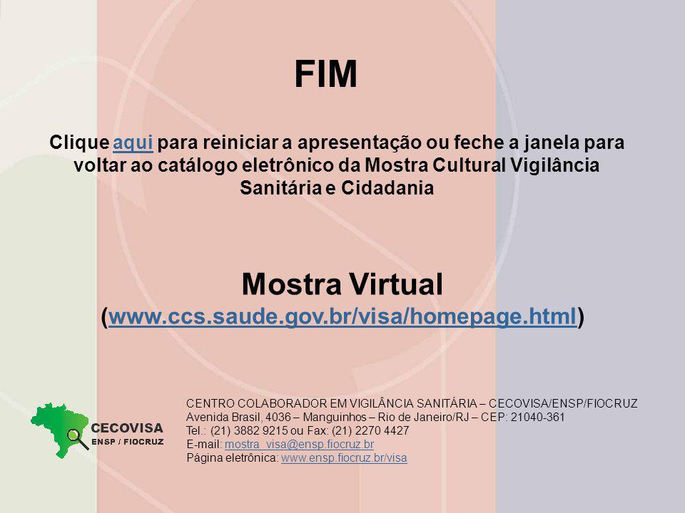Clique aqui para reiniciar a apresentação ou feche a janela para voltar ao catálogo eletrônico da Mostra Cultural Vigilância Sanitária e Cidadaniaaqui