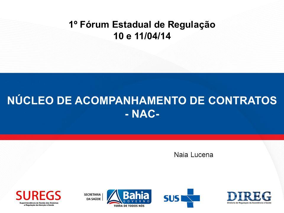 NÚCLEO DE ACOMPANHAMENTO DE CONTRATOS - NAC- 1º Fórum Estadual de Regulação 10 e 11/04/14 Naia Lucena