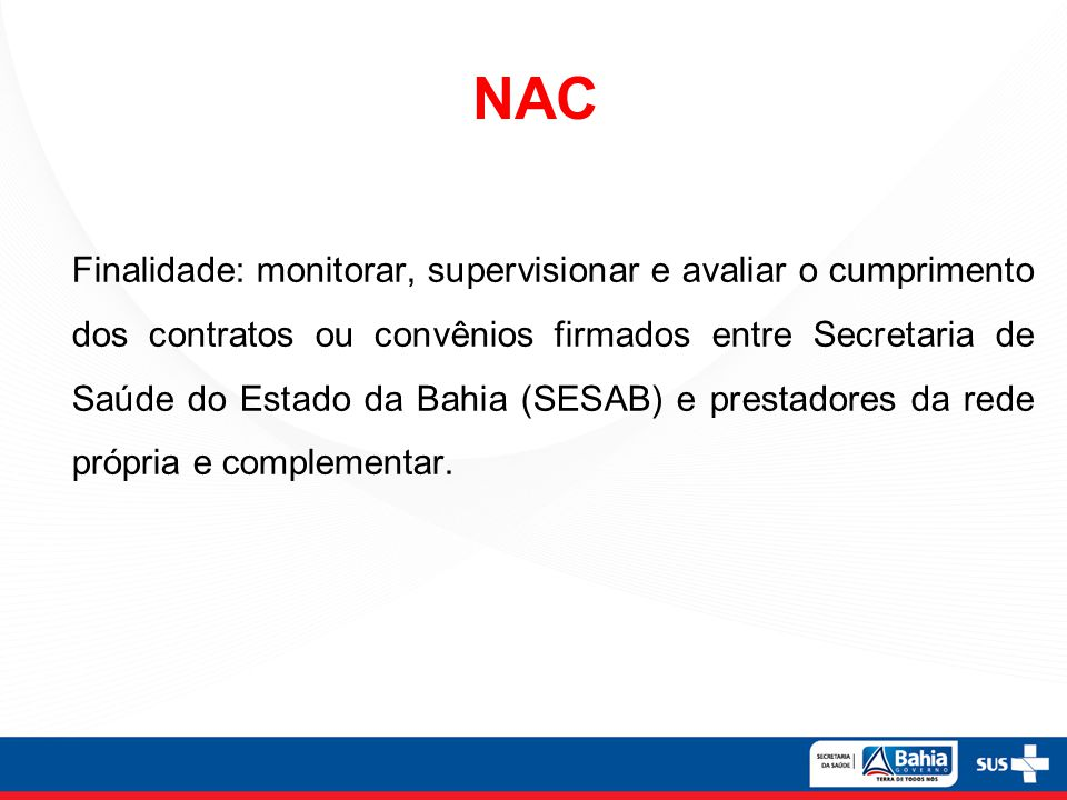 NAC Finalidade: monitorar, supervisionar e avaliar o cumprimento dos contratos ou convênios firmados entre Secretaria de Saúde do Estado da Bahia (SES