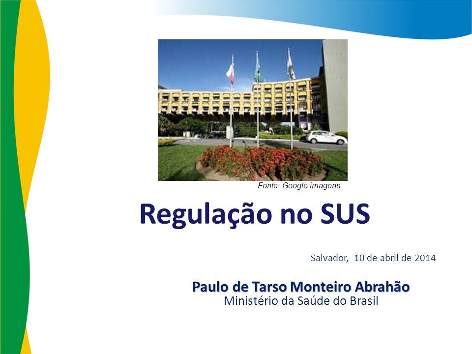 Regulação no SUS Salvador, 10 de abril de 2014 Paulo de Tarso Monteiro Abrahão Ministério da Saúde do Brasil Fonte: Google imagens
