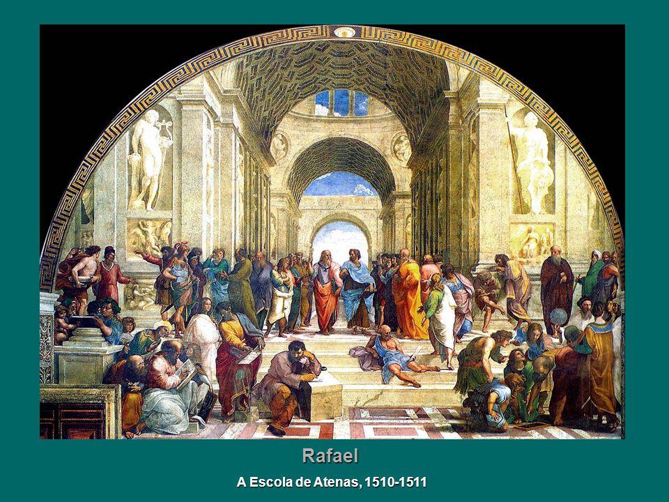 Rafael A Escola de Atenas, 1510-1511 A Escola de Atenas, 1510-1511