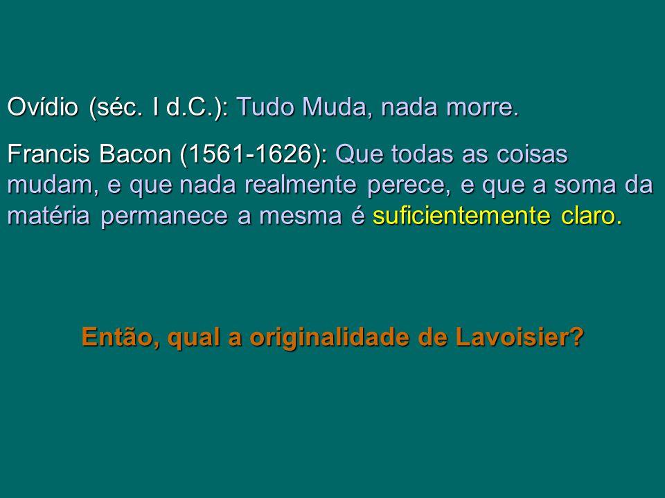 Ovídio (séc. I d.C.):Tudo Muda, nada morre. Ovídio (séc. I d.C.): Tudo Muda, nada morre. Francis Bacon (1561-1626):Que todas as coisas mudam, e que na